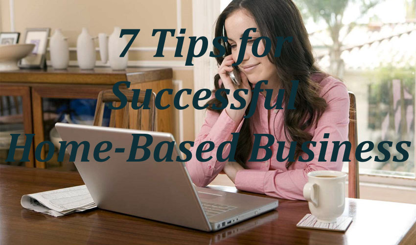 7 Tips for Successful Home-Based Business