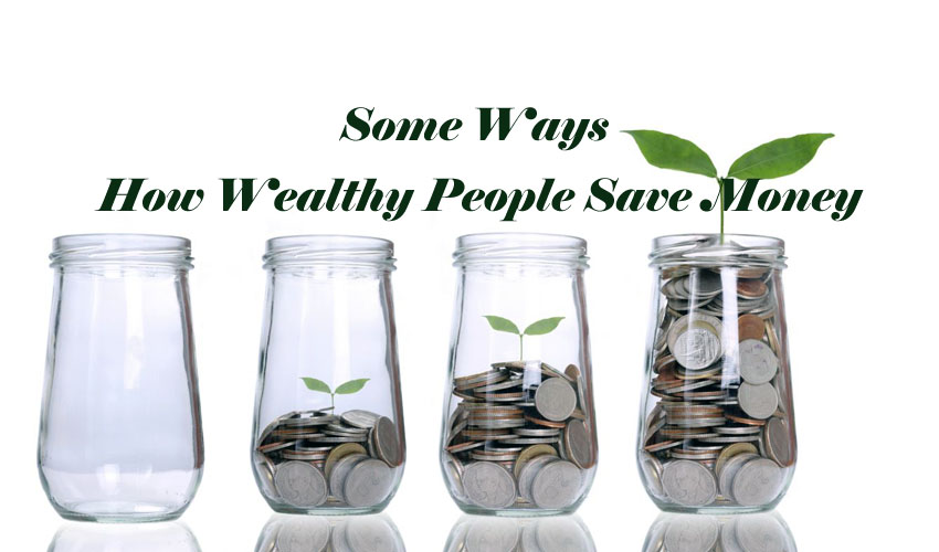 Some Ways How Wealthy People Save Money