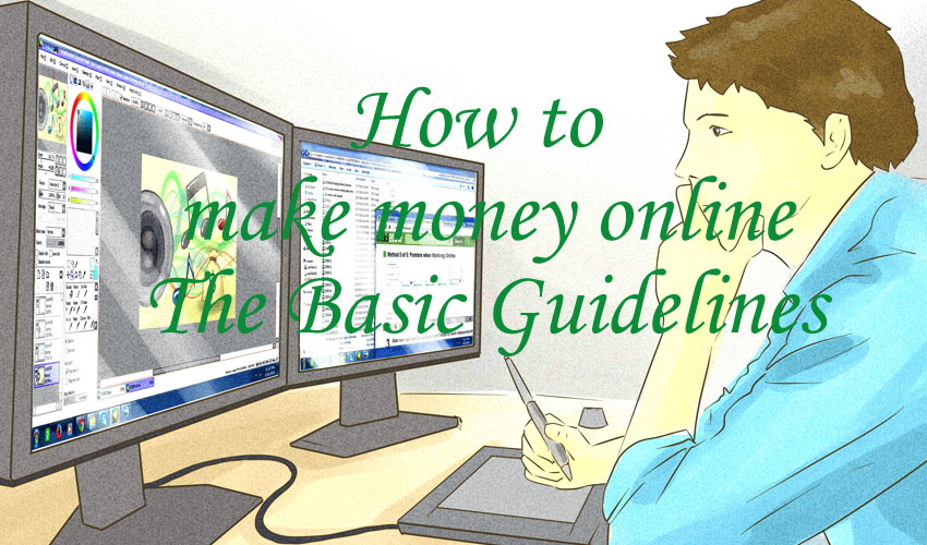 How to Make Money Online: The Basic Guidelines
