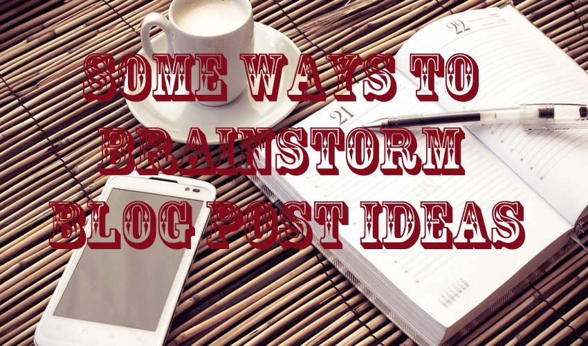 Some Ways to Brainstorm Blog Post Ideas