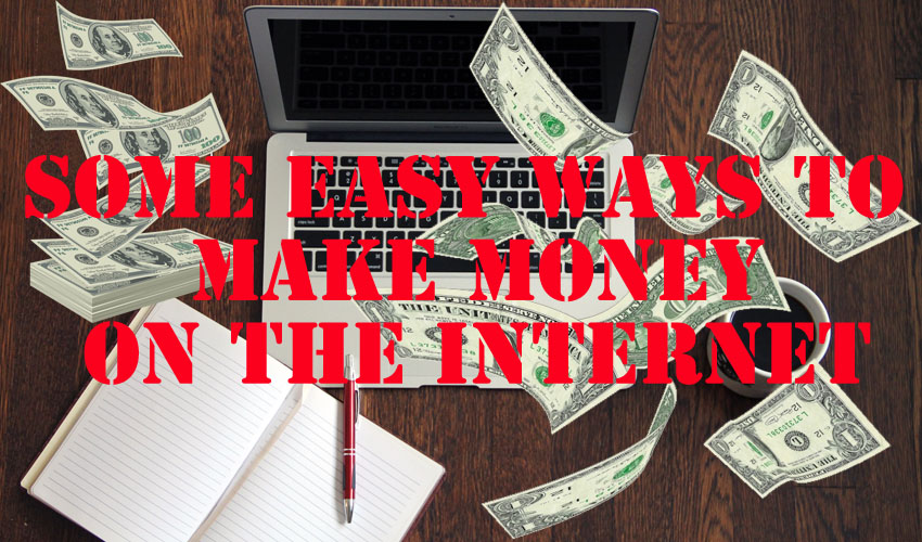 Some Easy Ways to Make Money on the Internet