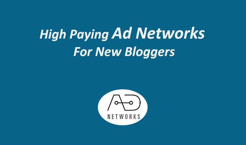 High Paying Ad Networks For New Bloggers