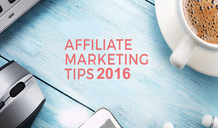 Affiliate Marketing Tips for 2016