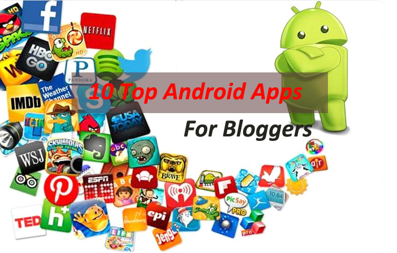 10 Top Android Apps For Bloggers
