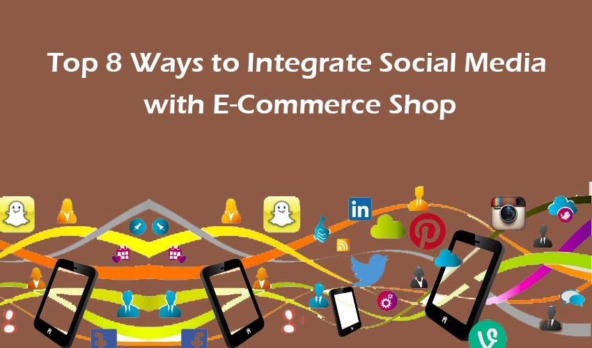 Top 8 Ways to Integrate Social Media with E-Commerce Shop