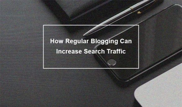 How Regular Blogging Can Increase Search Traffic