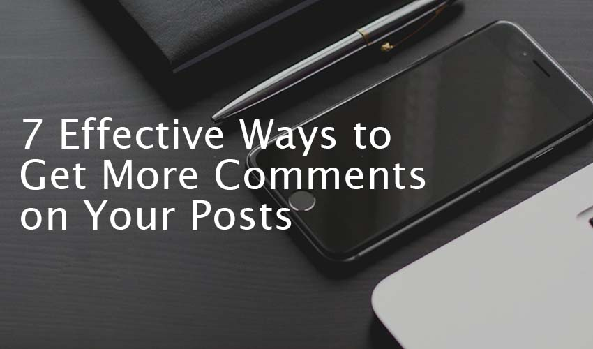7 Ways to Get More Comments on Your Posts