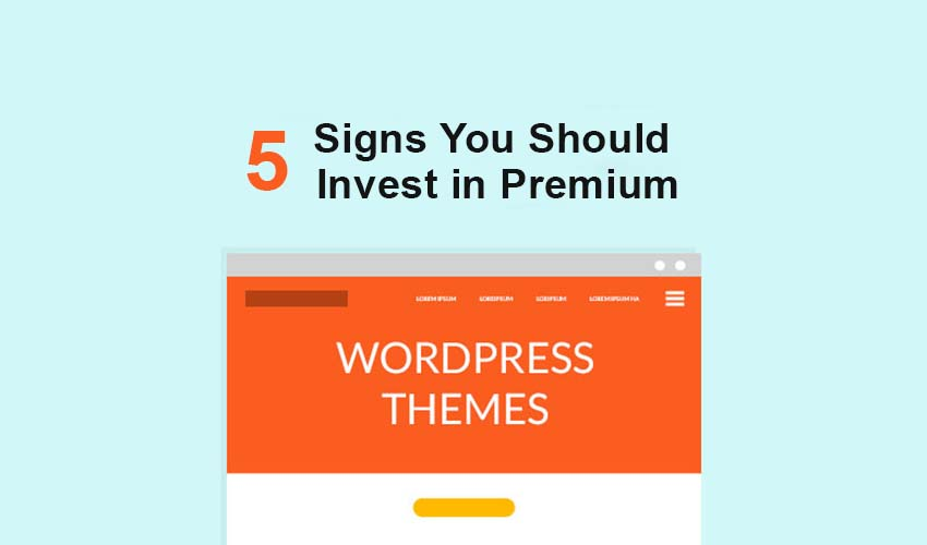 5 Signs You Should Invest in WordPress Premium Themes