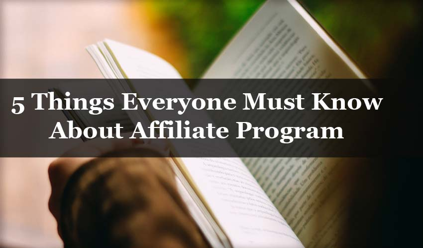 5 Things Everyone Must Know About Affiliate Program